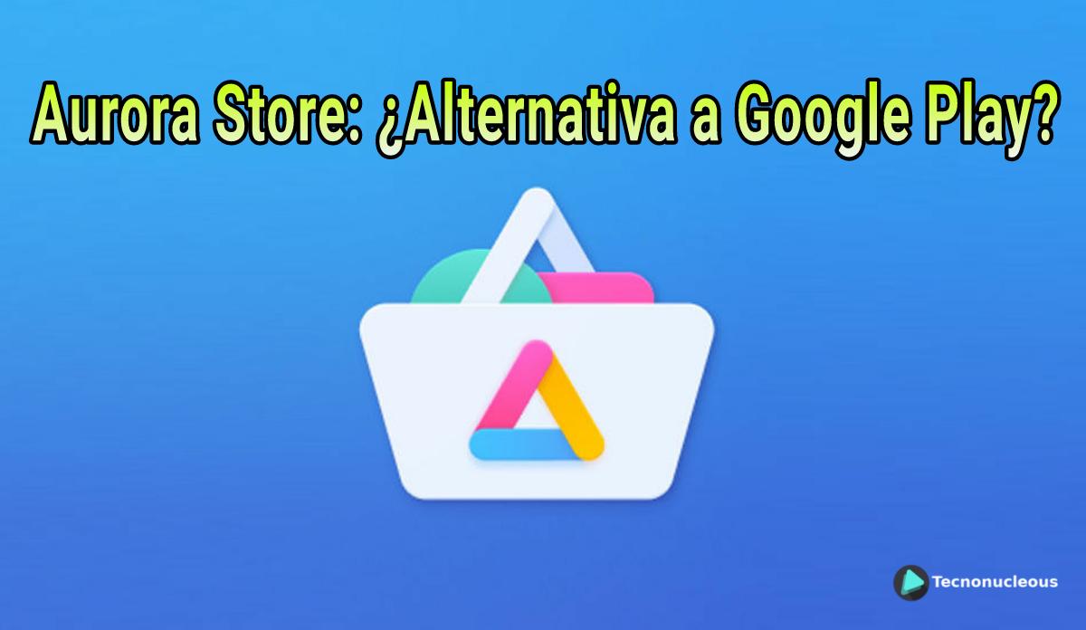 Aurora Store la alternativa a la Play Store