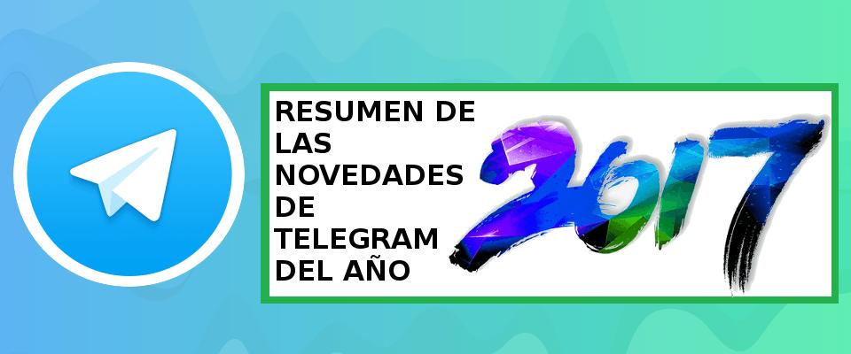 Retrospectiva Telegram 2017: Un gran año para recordar