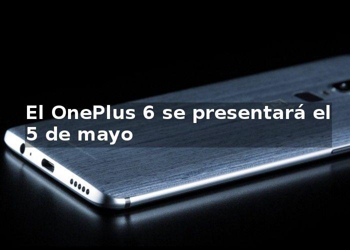 El OnePlus 6 se presentará el 5 de mayo