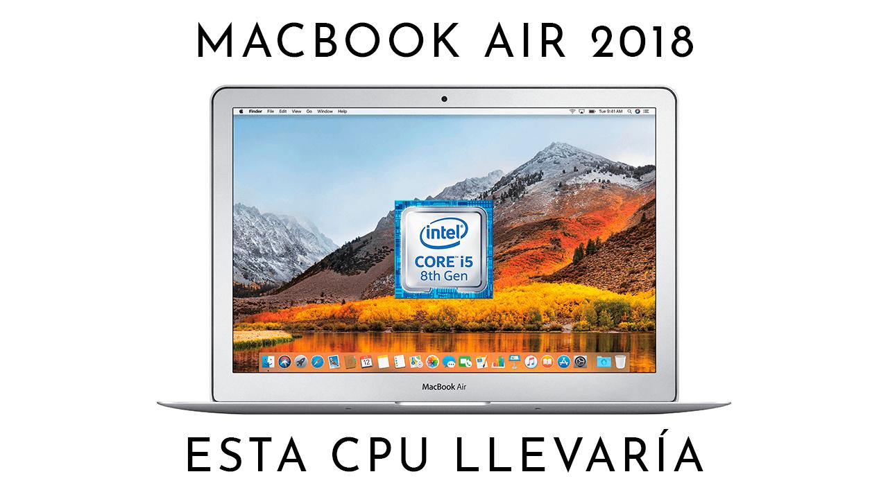 El sucesor del MacBook Air montaría una CPU KabyLake-R
