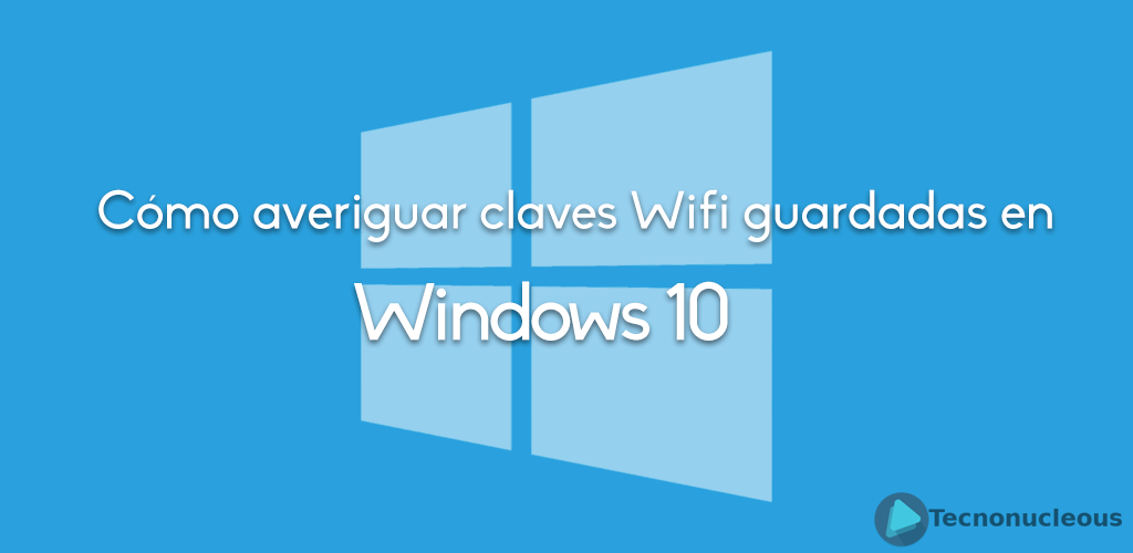 Cómo averiguar las claves wifi guardadas en Windows 10