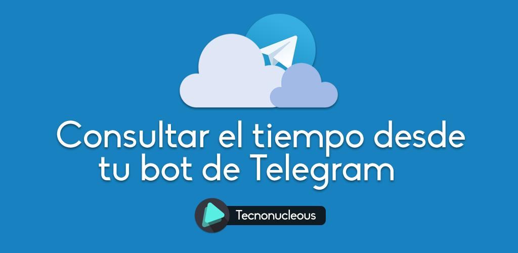 Consulta el tiempo desde tu bot de Telegram