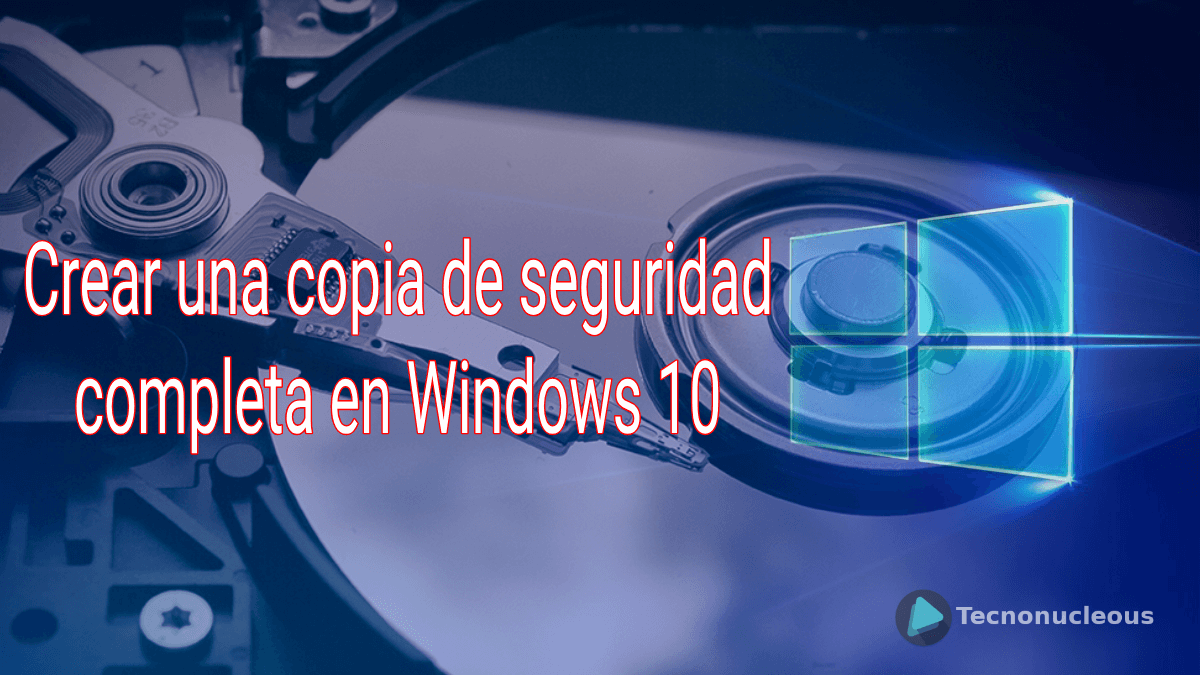 ¿Cómo crear una copia de seguridad completa en Windows 10?