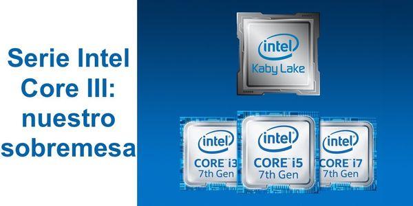 Serie Intel Core III: nuestro sobremesa