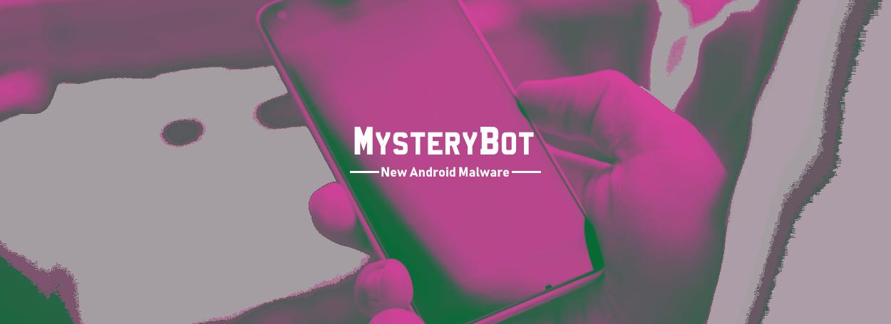 MysteryBot: El nuevo malware para Android