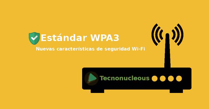 El estándar WPA3 se lanza oficialmente con nuevas características de seguridad Wi-Fi