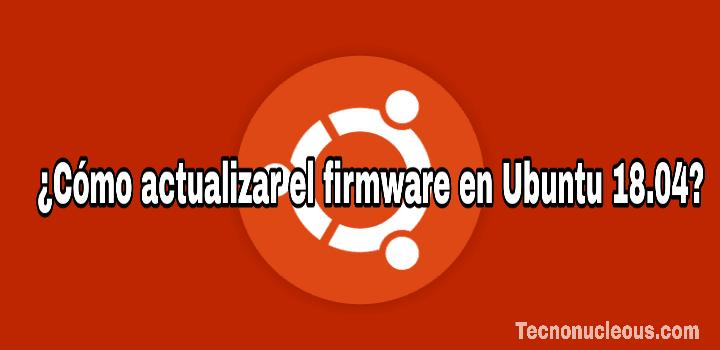 ¿Cómo actualizar el firmware en Ubuntu 18.04?