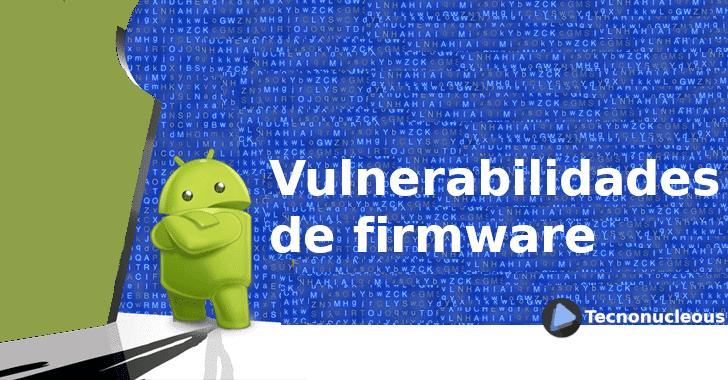 Muchos dispositivos Android se envían con vulnerabilidades de firmware, según los investigadores
