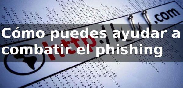 ¿Cómo puedes ayudar a combatir el phishing por correo electrónico?