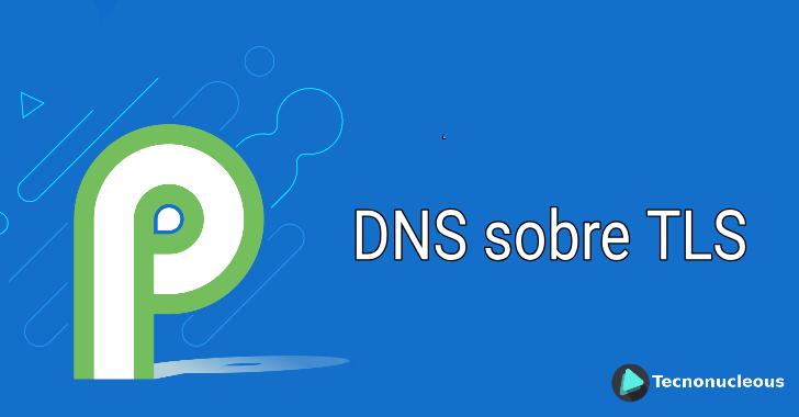 ¿Cómo habilitar el DNS sobre TLS en Android Pie?