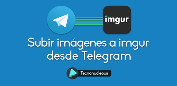 Subir imágenes a Imgur usando un bot de Telegram en Nodejs