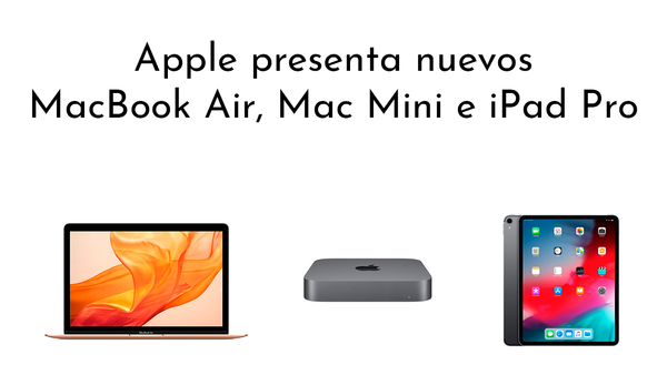 Apple presenta nuevos MacBook Air, Mac Mini e iPad Pro