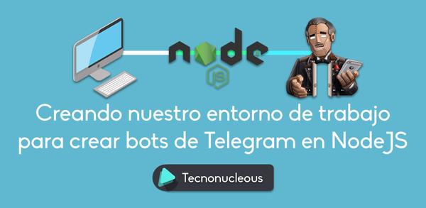 Cómo crear el entorno de desarrollo para crear nuestro Bot de Telegram en Nodejs