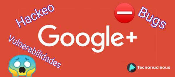 Google+ anuncia su cierre debido a una vulnerabilidad presente desde hace 3 años