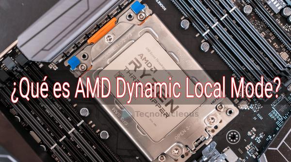 ¿Qué es AMD Dynamic Local Mode?