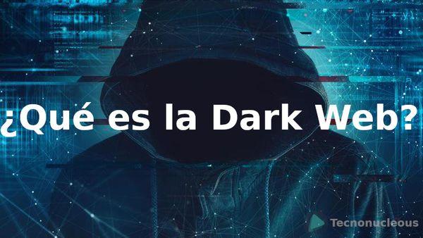 ¿Qué es la Dark Web? Todo lo que debes saber