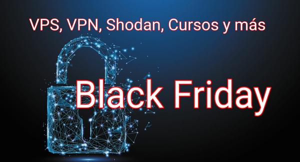 Ofertas Black Friday: VPS, VPN, Cursos Ciberseguridad, VPN, Shodan y más