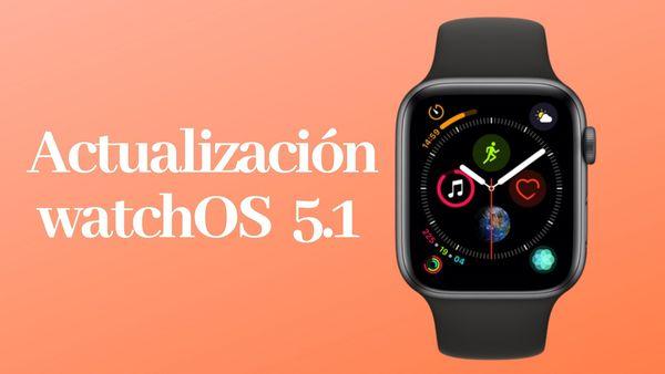 Apple retira la actualización de WatchOS 5.1 después de haber bloqueado dispositivos
