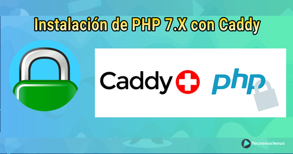 ¿Cómo instalar PHP 7.2, 7.3 y 7.4 en Caddy Server?